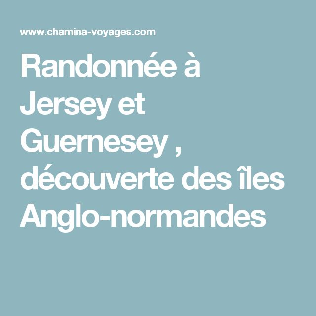 Randonnée à Jersey et Guernesey , découverte des îles Anglo-normandes