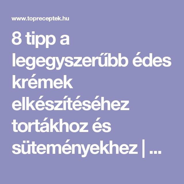 8 tipp a legegyszerűbb édes krémek elkészítéséhez tortákhoz és süteményekhez   TopReceptek.hu
