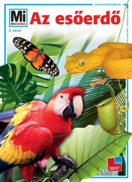 http://sokatolvasok.hu/az-esoerdo-mi-micsoda-a-sorozat  Az esőerdő - Mi MICSODA A sorozat