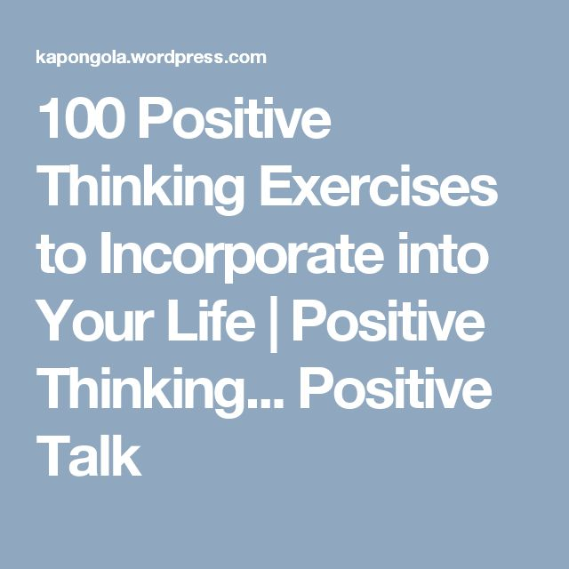 100 Positive Thinking Exercises to Incorporate into Your Life | Positive Thinking... Positive Talk