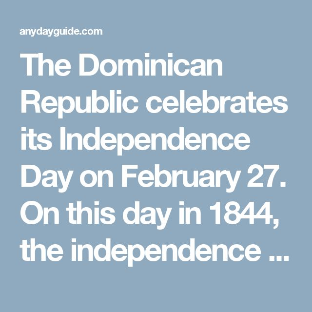 The Dominican Republic celebrates its Independence Day on February 27. On this day in 1844, the independence of the Dominican Republic from Haiti was declared.  The Dominican Republic occupies the eastern five-eights of the island of Hispanola, the rest of the island's territory belongs to Haiti. Until 1795, the eastern part of the island was a Spanish colony named Santo Domingo, while the western part belonged to France. In the 1795 Treaty of Basel, Spain ceded its part of Hispanola to…