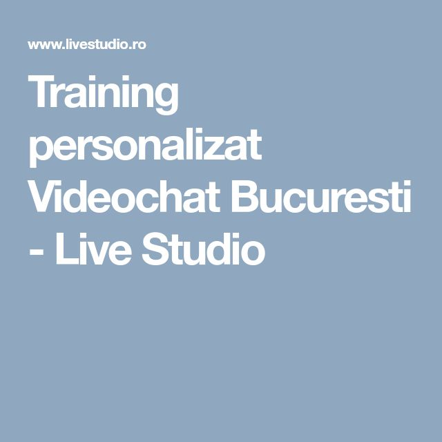 Training personalizat Videochat Bucuresti - Live Studio