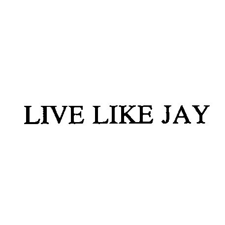 LIVE LIKE JAY Trademark of Jay Moriarity Foundation, Inc - Registration Number 4219807 - Serial Number 76710774 :: Justia Trademarks
