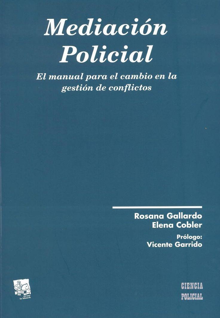 Mediación policial : el manual para el cambio en la gestión de conflictos / Rosana Gallardo; Elena Cobler ; prólogo Vicente Garrido. Valencia : Tirant lo Blanch, 2012. Sig. 304:351.74 Gal