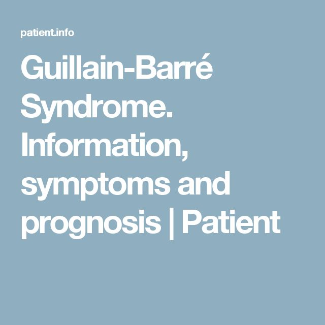 Guillain-Barré Syndrome. Information, symptoms and prognosis | Patient