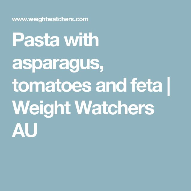 Pasta with asparagus, tomatoes and feta | Weight Watchers AU