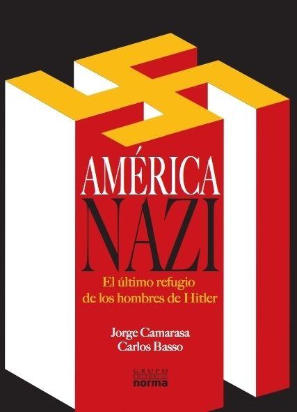 América Nazi (primera edición), Norma, Bogotá-Buenos Aires-Santiago, 2011