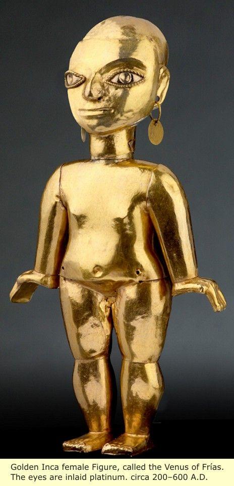 South America: Original Cultures  Golden Inca female figure,called the Venus of Frias. The eyes are inlaid platinum,ca 200-600 AD