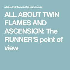 ALL ABOUT TWIN FLAMES AND ASCENSION: The RUNNER'S point of view