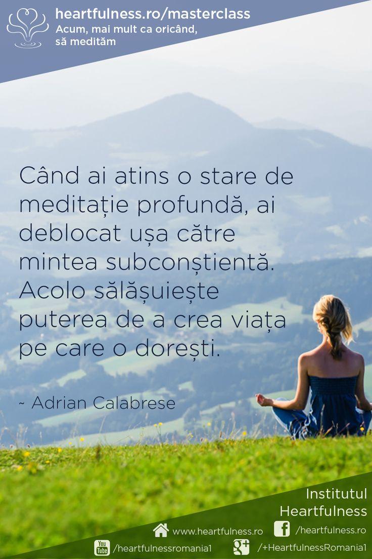 Când ai atins o stare de meditație profundă, ai deblocat ușa către mintea subconștientă. Acolo sălășuiește puterea de a crea viața pe care o dorești. ~ Adrian Calabrese #meditatia_heartfulness #cunoaste_cu_inima #hfnro ~ www.heartfulness.ro