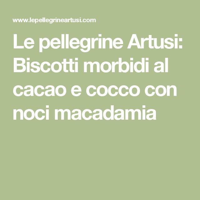 Le pellegrine Artusi: Biscotti morbidi al cacao e cocco con noci macadamia