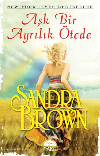 Sandra Brown – Aşk Bir Ayrılık Ötede + 2 Kitap Ne yapacaktı? Nerede yaşayacaktı? Kime aitti?Ailenin en genç ve başına buyruk üyesi olan Sage, sevgilisinden evlilik teklifi beklerken beklenmedik