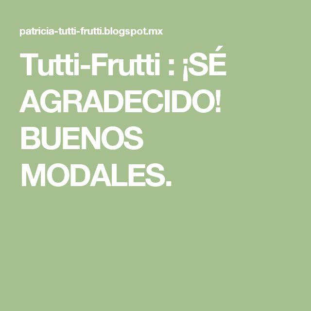 Tutti-Frutti : ¡SÉ AGRADECIDO! BUENOS MODALES.