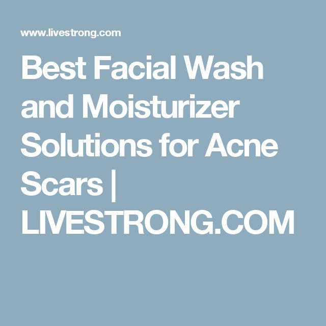 Best Facial Wash and Moisturizer Solutions for Acne Scars | LIVESTRONG.COM