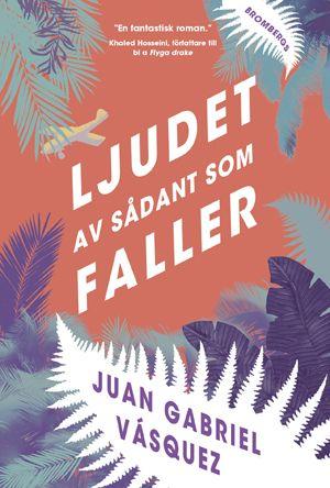 Juan Gabriel Vásquez - Ljudet av sådant som faller / Betyg: 3,5 av 5 / http://bokfantomen.se/recensioner/juan-gabriel-vasquez-ljudet-av-sadant-som-faller/