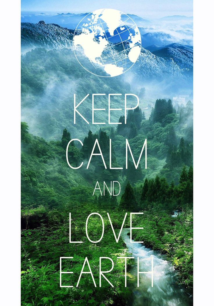 keep calm and love earth / created with Keep Calm and Carry On for iOS #keepcalm #earth #natue
