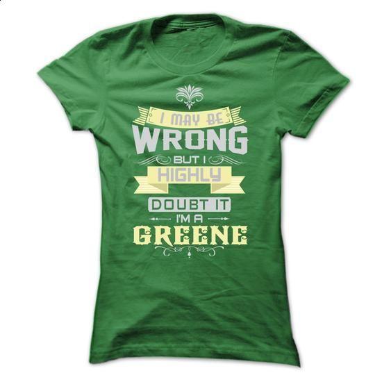 I MAY BE WRONG BUT I HIGHLY DOUBT IT I AM A GREENE - custom t shirt #tee times #men dress shirts
