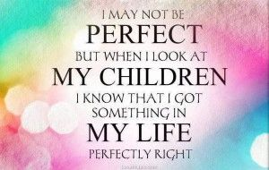Maricel posted an update: I may not be #perfect but when I look at my #children I know […]