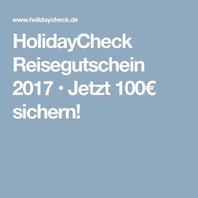 HolidayCheck Reisegutschein 2017 • Jetzt 100€ sichern!