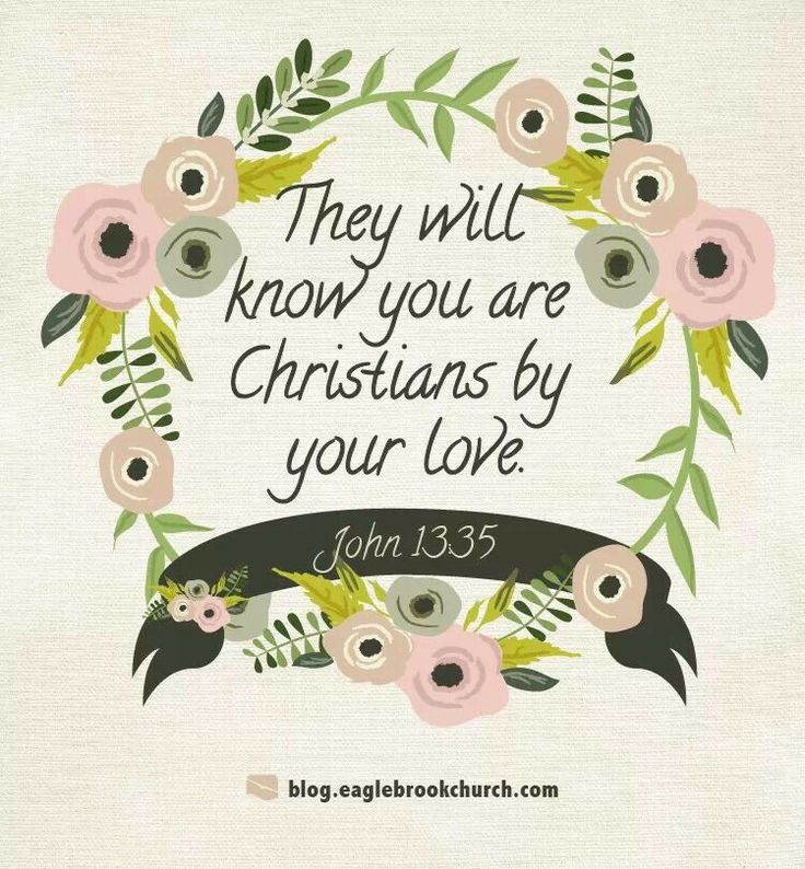 """They will know you are Christians by your love."" - John ..."
