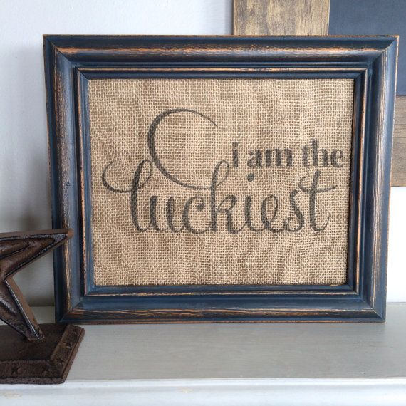 I Am The Luckiest Burlap Art Print Vintage By