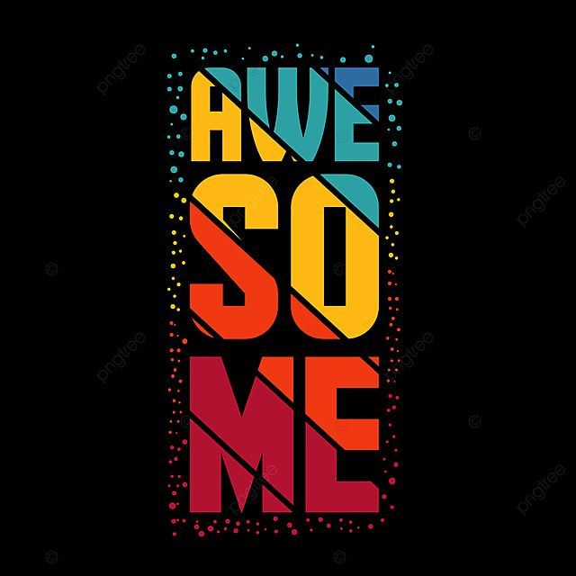 Awesome Typography T Shirt Design Awesome Clipart Apparel Art Png And Vector With Transparent Background For Free Download Typography Tshirt Typography Shirt Design Shirt Print Design