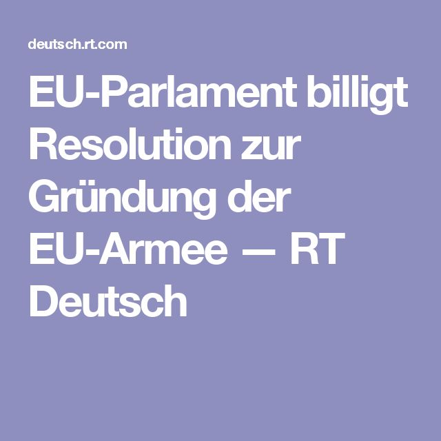 EU-Parlament billigt Resolution zur Gründung der EU-Armee — RT Deutsch