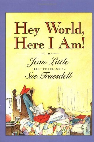 Hey World, Here I Am!, written by Jean Little and illustrated by Sue Truesdell