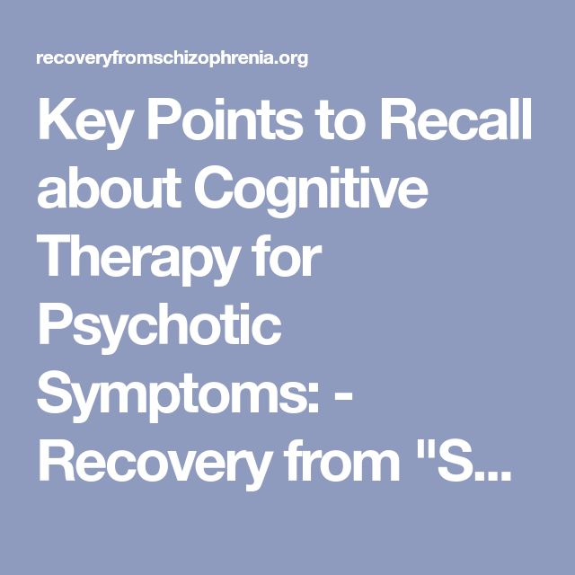 """Key Points to Recall about Cognitive Therapy for Psychotic Symptoms: - Recovery from """"Schizophrenia"""" and other """"Psychotic Disorders"""""""