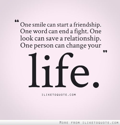 Life Quotes About Friends Changing: It Amazing How One Person Can Change Your Life