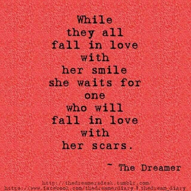 """""""the one who will fall in love with her scars"""" -The Dreamer"""