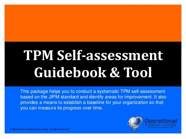 ::: TPM Self-assessment Guide & Tool ::: Developed by our JIPM-certified instructor, the guidebook can be used to perform the TPM self-assessment process. Use the tool to benchmark your organization's TPM performance in ten areas of evaluation based on the TPM excellence criteria and checklist items.   To download this presentation, visit: http://www.oeconsulting.com.sg