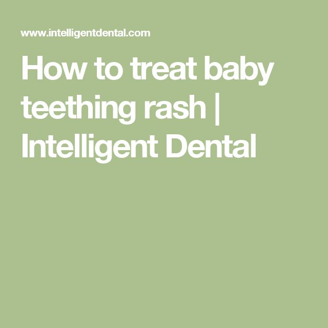 How to treat baby teething rash | Intelligent Dental