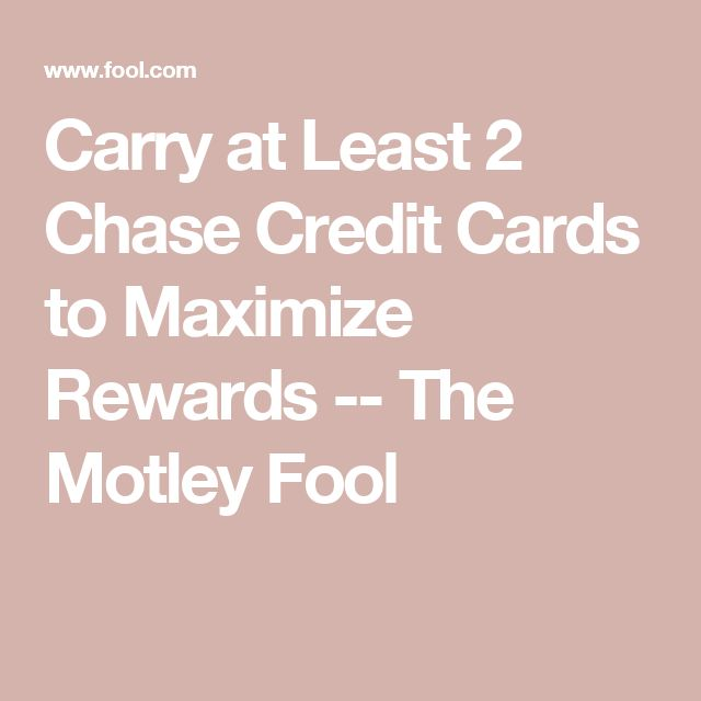 Carry at Least 2 Chase Credit Cards to Maximize Rewards -- The Motley Fool