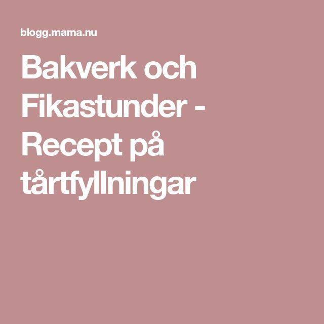 Bakverk och Fikastunder - Recept på tårtfyllningar