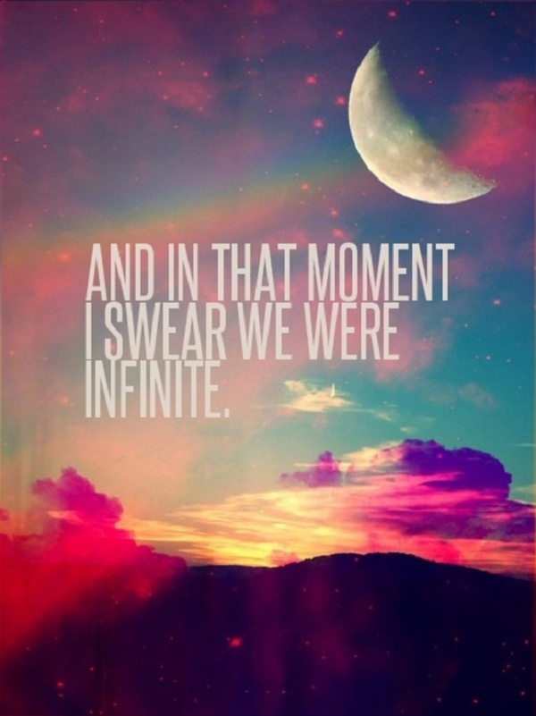 """""""And in that moment I swear we were infinite."""" -The Perks of Being a Wallflower"""