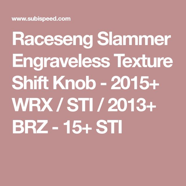 Raceseng Slammer Engraveless Texture Shift Knob - 2015+ WRX / STI / 2013+ BRZ - 15+ STI