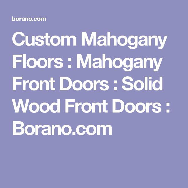 Custom Mahogany Floors : Mahogany Front Doors : Solid Wood Front Doors : Borano.com