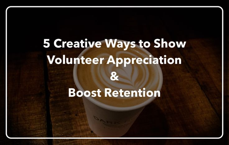 Here are several creative ways you can show volunteer appreciation and boost the retention of your best volunteers for future events!