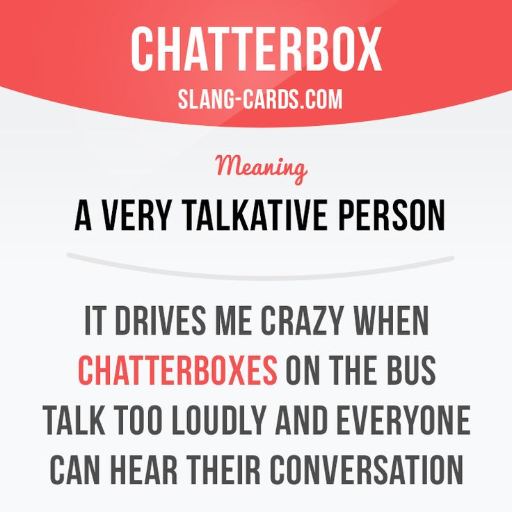 """Chatterbox"" means a very talkative person. Example: It drives me crazy when chatterboxes on the bus talk too loudly and everyone can hear their conversation. Get our apps for learning English: learzing.com"