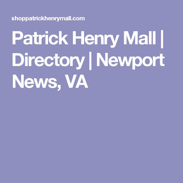 Patrick Henry Mall | Directory  | Newport News, VA