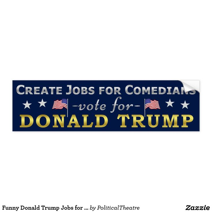 Funny 2016 political election bumper stickers create jobs for comedians vote for donald trump
