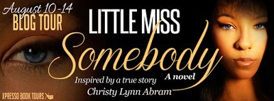 BLOG TOUR & #GIVEAWAY - Little Miss Somebody by Christy Lynn Abram - #Contemporary, #Young_Adult, Xpresso Book Tours  (August)
