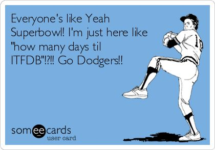 Football is boring.. I can't wait for Dodger Baseball  : )