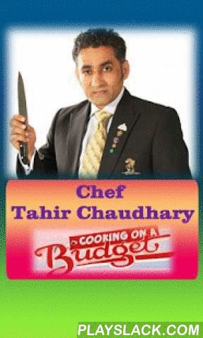 Chef Tahir Cooking On A Budget  Android App - playslack.com , Chef Tahir Chaudhary Cooking On a Budget application have a large collection of delicious Pakistani recipes by one of the most renowned chef in Pakistan named Chef Tahir Chaudhary. Tahir Chaudhary is a cooking expert at Masala TV. Chef Tahir Chaudhary combines his passion for food and television in the hit cooking show cooking on a budget, a Masala TV series featuring delicious recipes with unique quick fix ideas all made within a…