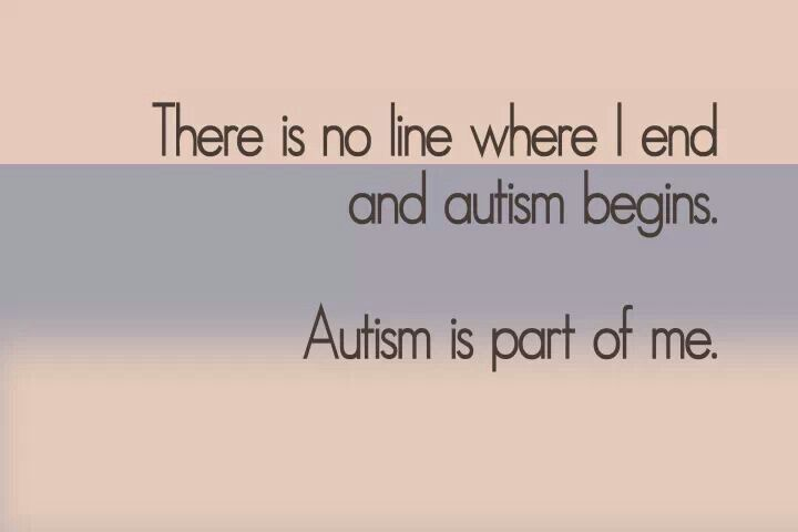 There is no line where I end and autism begins. Autism is part of me. #autism #asd #spectrum #spectrumdisorder