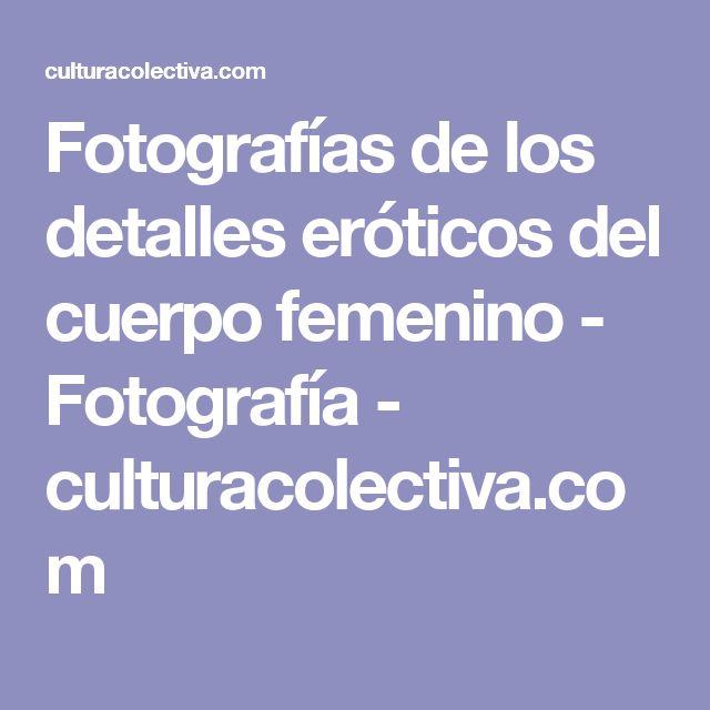 Fotografías de los detalles eróticos del cuerpo femenino - Fotografía - culturacolectiva.com