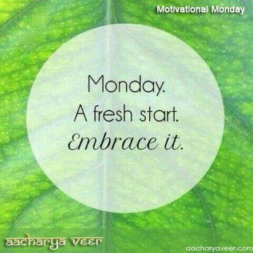 #MotivationalMondays : Monday, A Fresh Start, Embrace it..