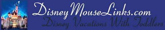 Disneyland Information - an index with many informative articles categorized topically DisneyMouseLinks.com - Disney Vacations With Toddlers