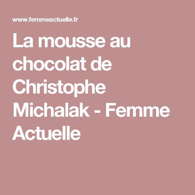 La mousse au chocolat de Christophe Michalak - Femme Actuelle